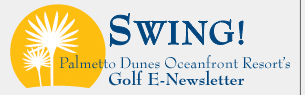 Swing: Palmetto Dunes Oceanfront Resort's Golf E-Newsletter